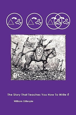 The Story That Teaches You How to Write It by William Gillespie