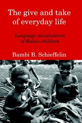 The Give and Take of Everyday Life: Language Socialization of Kaluli Children