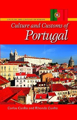 Culture and Customs of Portugal by Carlos A. Cunha