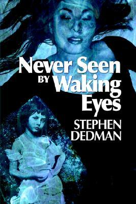 Never Seen by Waking Eyes