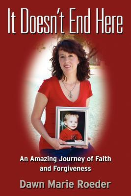 It Doesn't End Here: An Amazing Journey of Faith and Forgiveness