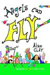 Angels Can Fly, a Modern Clown User Guide by Alan  Clay