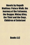 Novels by Naguib Mahfouz: Palace Walk, the Journey of Ibn Fattouma, the Beggar, Midaq Alley, the Thief and the Dogs, Children of Gebelawi