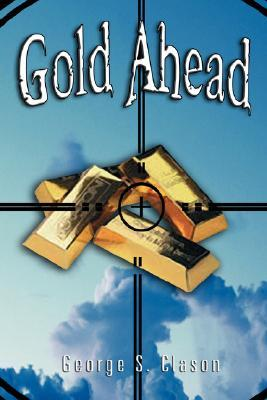 Gold Ahead by George S. Clason (the Author of the Richest Man in Babylon)