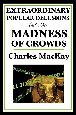 Extraordinary Popular Delusions and the Madness of Crowds by Charles Mackay