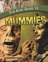 The Kids' Guide to Mummies