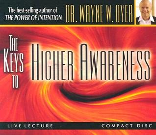 The Keys to Higher Awareness by Wayne W. Dyer