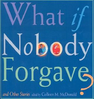What If Nobody Forgave? by Colleen McDonald
