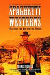 Spaghetti Westerns-The Good, the Bad and the Violent: A Comprehensive, Illustrated Filmography of 558 Eurowesterns and Their Personnel, 1961-1977