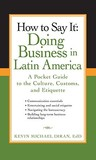 How to Say It: Doing Business in Latin America: A Pocket Guide to the Culture, Customs and Etiquette