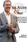 Sir Allen & Me: An Insiders Look at R. Allen Stanford and the Island of Antigua