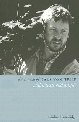 The Cinema of Lars Von Trier: Authenticity and Artifice