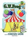 G.W. Frog and the Circus Lion