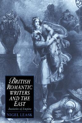 British Romantic Writers and the East by Nigel Leask