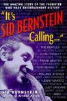 It's Sid Bernstein Calling: Sid Bernstein, the Promoter Who Rocked America: The Beatles, Elvis, Abba, Tony Bennett, Judy Garland ...