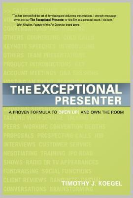 The Exceptional Presenter by Timothy J. Koegel
