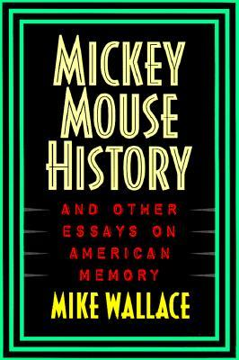 Mickey Mouse History and Other Essays on American Memory