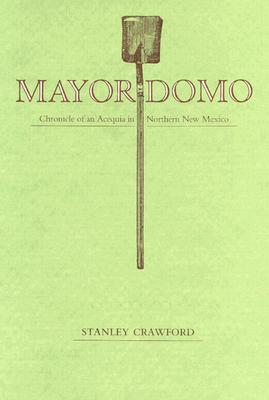 Mayordomo: Chronicle of an Acequia in Northern New Mexico