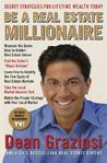 Be a Real Estate Millionaire: Secret Strategies To Lifetime Wealth Today