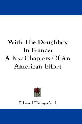 With the Doughboy in France: A Few Chapters of an American Effort