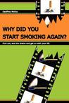 Why Did You Start Smoking Again?: Find Out, End the Drama and Get on with Your Life