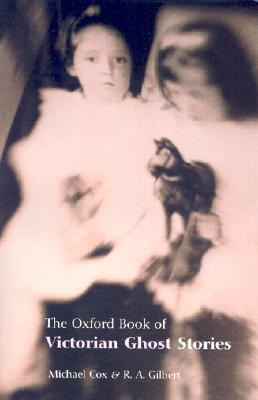 The Oxford Book of Victorian Ghost Stories by Michael Cox
