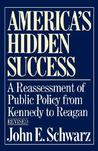 America's Hidden Success: A Reassessment of Public Policy from Kennedy to Reagan