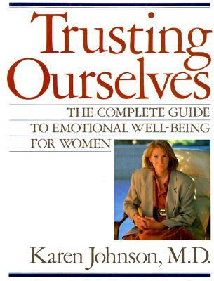 Trusting Ourselves: The Complete Guide to Emotional Well-Being for Women