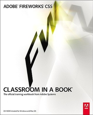 Adobe Fireworks CS5 Classroom in a Book: The Official Training Workbook from Adobe Systems [With CDROM]