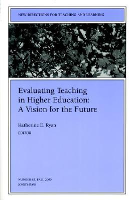 Evaluating Teaching in Higher Education by Katherine E. Ryan