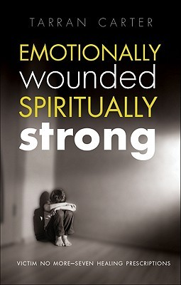 Emotionally Wounded Spiritually Strong by Tarran Carter