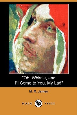 Oh, Whistle, and I'll Come to You, My Lad by M.R. James