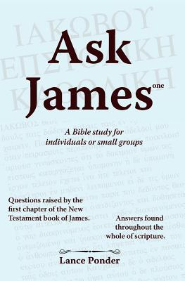Ask James One: A Bible Study for Individuals or Small Groups