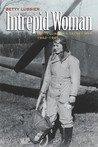 Intrepid Woman: Betty Lussiers Secret War, 1942-1945