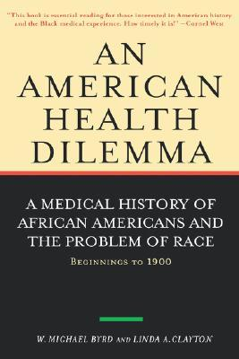 An American Health Dilemma: A Medical History of African Americans and the Problem of Race: Beginnings to 1900