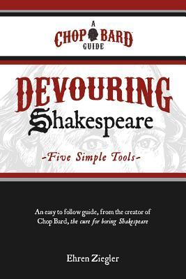 Devouring Shakespeare; Five Simple Tools