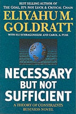 Necessary But Not Sufficient by Eliyahu M. Goldratt