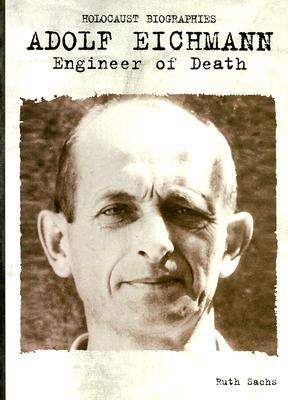 Adolf Eichmann: Engineer of Death (Holocaust Biographies (Nonfiction))
