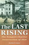 The Last Rising: The Newport Chartist Insurrection of 1839