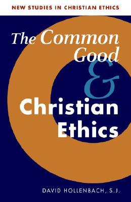 The Common Good and Christian Ethics by David Hollenbach