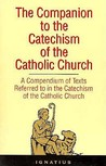 The Companion to the Catechism of the Catholic Church: A Compendium of Texts Referred to in the Catechism of the Catholic Church Including an Addendum for the Second Edition (1997)