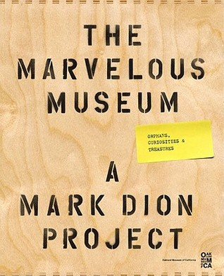 The Marvelous Museum: Orphans, Curiosities & Treasures: A Mark Dion Project