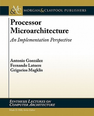 Processor Microarchitecture: An Implementation Perspective