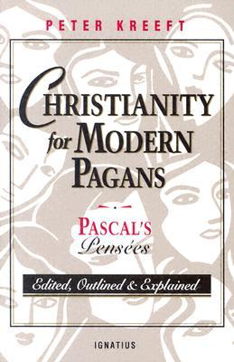 Christianity for Modern Pagans: Pascal's Pensées - Edited, Outlined & Explained