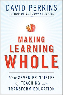 Making Learning Whole by David N. Perkins