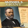 Ulysses S. Grant: 18th President of the United States