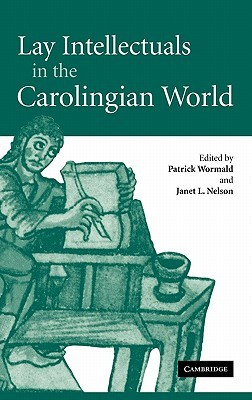 Lay Intellectuals In The Carolingian World by Patrick Wormald