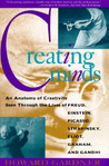 Creating Minds: An Anatomy of Creativity as Seen Through the Lives of Freud, Einstein, Picasso, Stravinsky, Eliot, Graham, and Gandhi