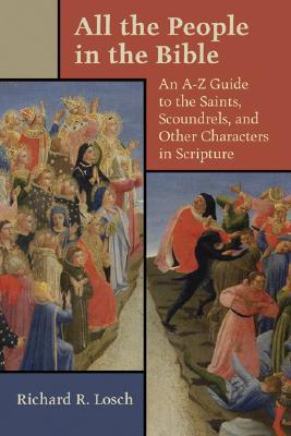All the People in the Bible: An A-Z Guide to the Saints, Scoundrels, and Other Characters in Scripture