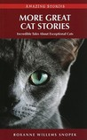More Great Cat Stories: Incredible Tales About Exceptional Cats